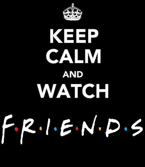keep calm and watch frienfs
