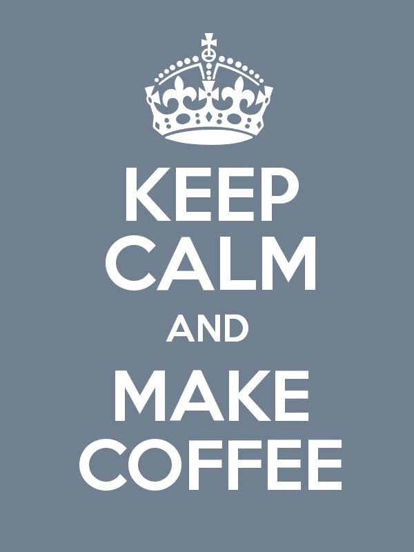 keep calm and make coffee